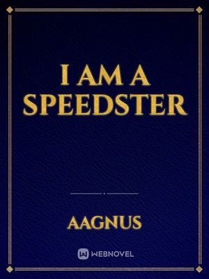 I Am A Speedster