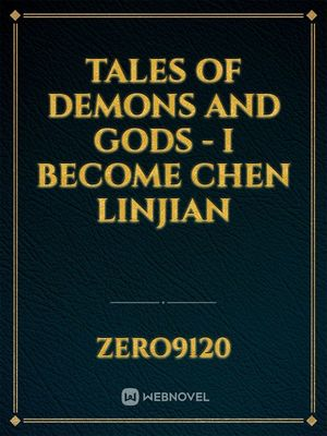 Tales of Demons and Gods - I Become Chen LinJian