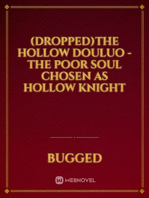 (Dropped)The Hollow Douluo - The Poor Soul Chosen as Hollow Knight