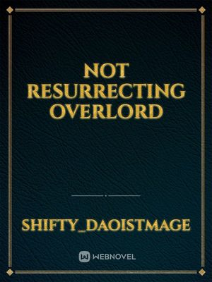 The Resurrecting Overlord