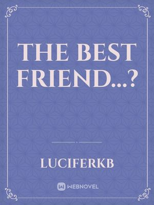 The Best Friend...?