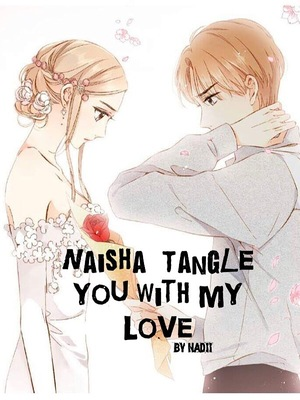 Naisha: Tangle You with My Love - HIATUS ?