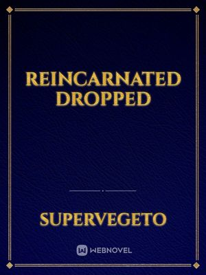 Reincarnated  dropped