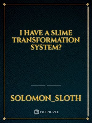 I have a Slime Transformation System?