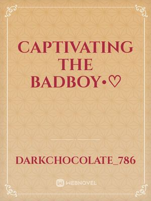 Captivating The Badboy•♡
