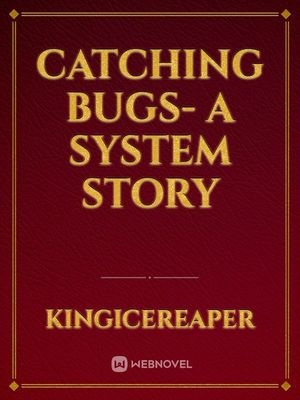 Catching Bugs- A System Story