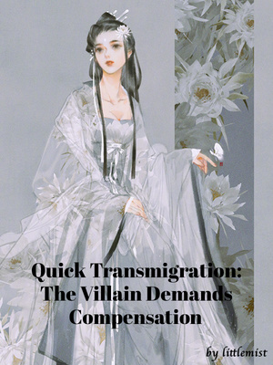Quick Transmigration: The Villain Demands Compensation