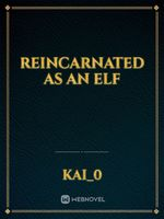 Reincarnated as an Elf