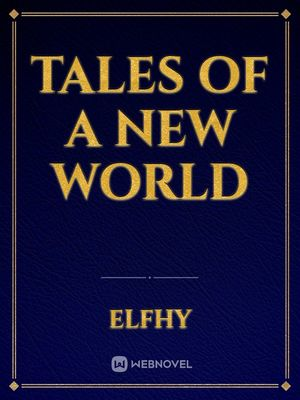 Tales of a new world