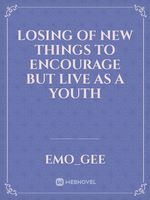 Losing Of New things to Encourage but Live as a Youth