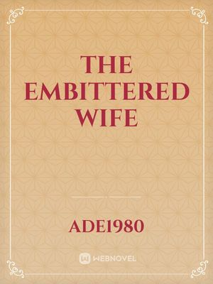 The Embittered wife