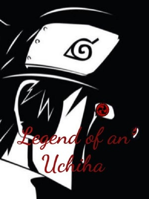 Legend of an Uchiha: Naruto Fanfic - others - Webnovel