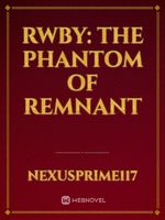 RWBY: The Phantom of Remnant