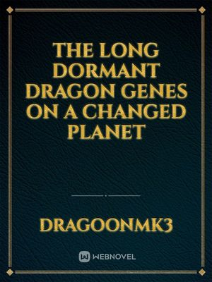the Long Dormant Dragon Genes on a Changed Planet