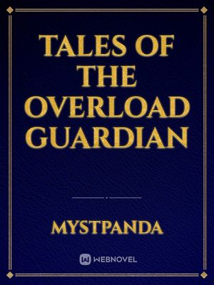 Tales Of The Overload Guardian