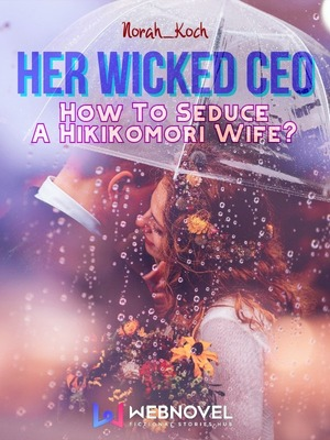 Her Wicked CEO: How To Seduce A Hikikomori Wife?