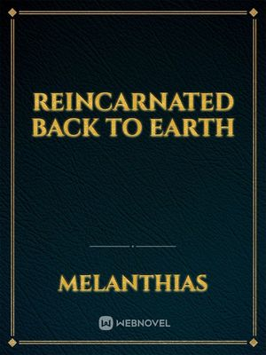 Reincarnated back to earth