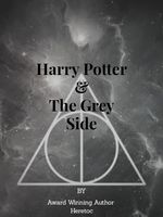 Harry Potter and The Grey Side.