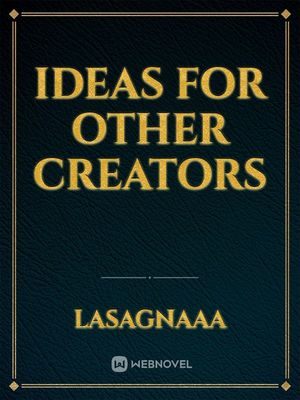 Ideas for other creators