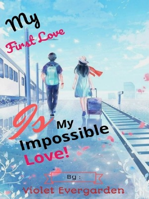 My First Love Is My Impossible Love!