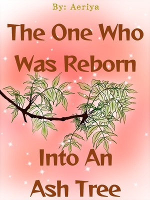 The One Who Was Reborn Into An Ash Tree