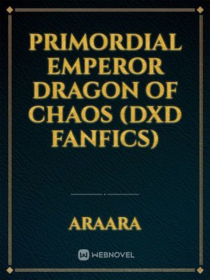 Primordial Emperor Dragon of Chaos (DxD Fanfics)