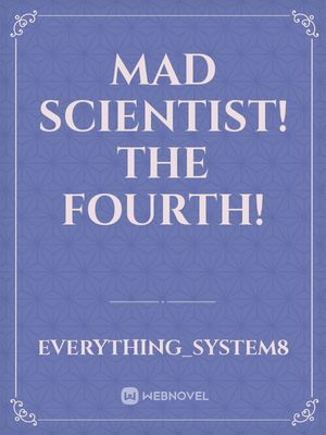 Mad scientist! the fourth!