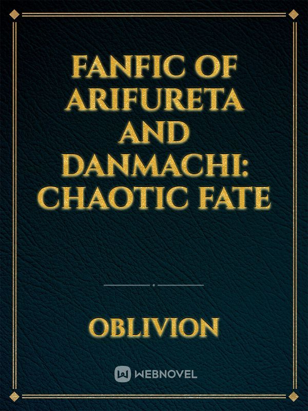 Fanfic of Arifureta and Danmachi: Chaotic Fate