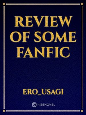 Review Of Some Fanfic