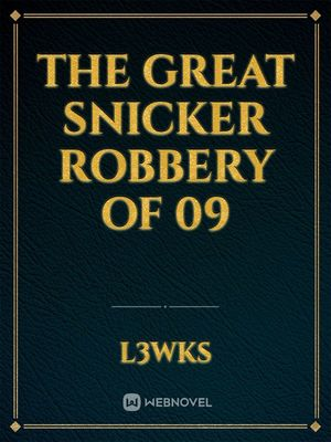 The Great Snicker Robbery of 09