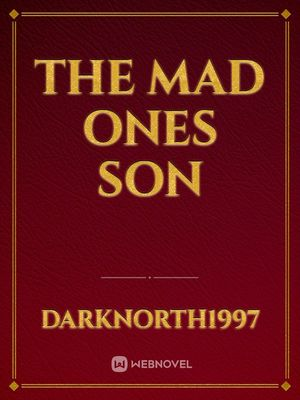 The mad ones son