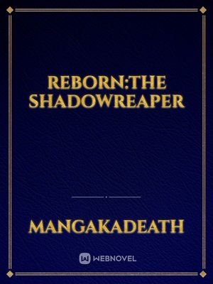 Reborn:The ShadowReaper