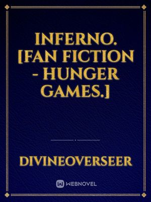 Inferno. [Fan Fiction - Hunger Games.]