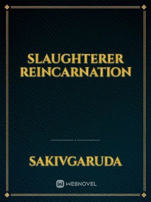 Slaughterer Reincarnation