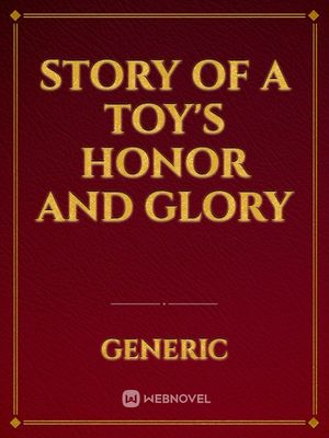 Story Of A toy's Honor and Glory