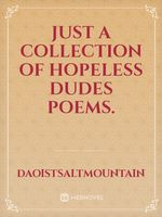 Just a collection of hopeless dudes poems.