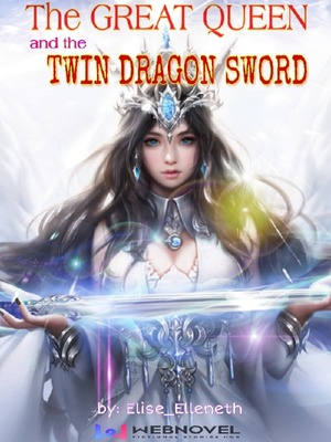 The Great Queen and the Twin Dragon Sword