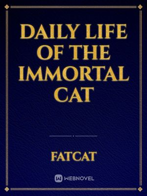 Daily life of the Immortal Cat