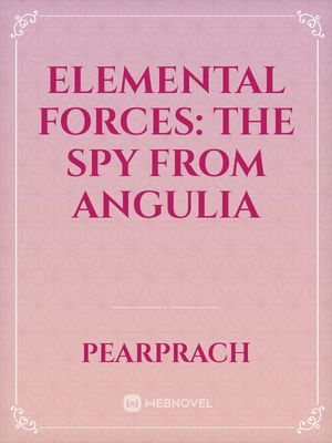 Elemental Forces: The Spy from Angulia