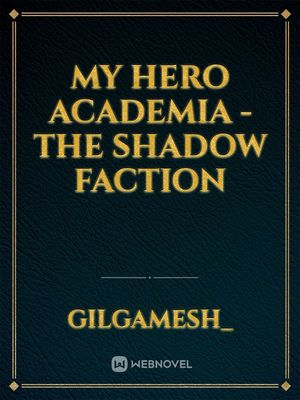 My hero academia - the Shadow Faction