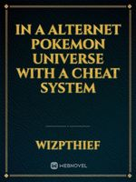 In a Alternet Pokemon Universe with a Cheat System