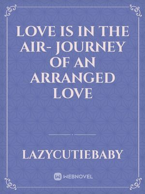 Love Is In The Air- Journey Of An Arranged Love