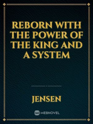 Reborn with the power of the king and a system