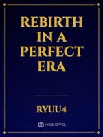 Rebirth in a Perfect Era