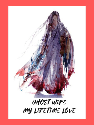 Ghost Wife My Lifetime Love