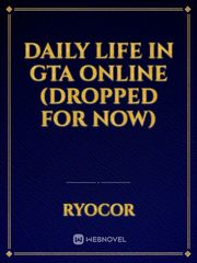 Daily Life in GTA Online (Dropped for now)