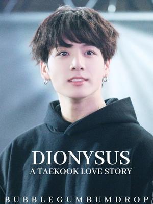 Dionysus || Taekook - Fan-fic - Webnovel - Your Fictional Stories Hub