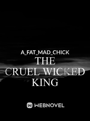 The Cruel Wicked King