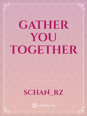 Gather You Together