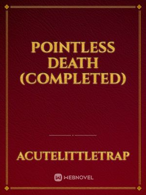 Pointless Death (Completed)